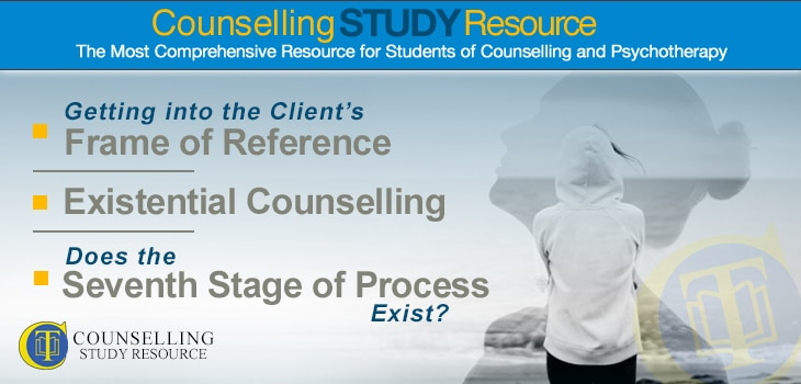 Counselling Tutor Podcast Ep 044 – Getting into the Client's Frame of Reference – Existential Counselling – Does the Seventh Stage of Process Exist?