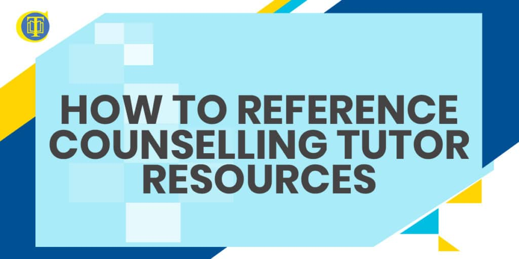 How to reference Counselling Tutor Resources - Click Here for Referencing